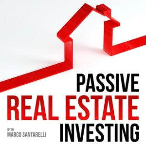 Passive Real Estate Investing with Marco Santarelli Podcast Cover Art