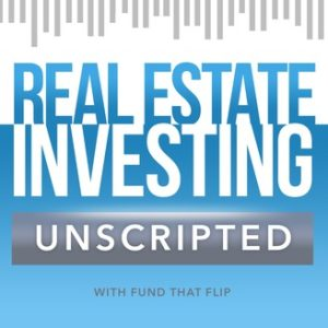 Real Estate Investing Unscripted with Fund That Flip Podcast Cover Art