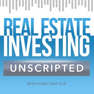Real Estate Investing Unscripted with Fund That Flip