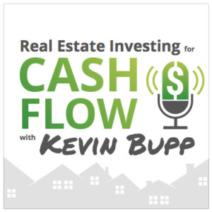 Real Estate Investing for Cash Flow With Kevin Bupp Podcast Cover Art