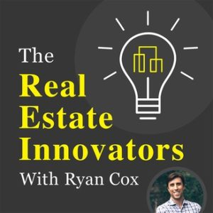 The Real Estate Innovators with Ryan Cox Podcast Cover Image