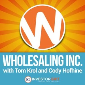 Wholesaling Inc. with Tom Krol and Cody Hofhine Podcast Cover Image