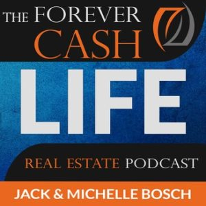 Forver cash life real estate podcast with Jack and Michelle Bosch